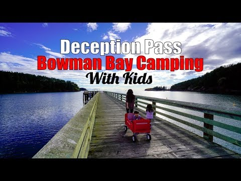 Bowman Bay Camping With Kids – Deception Pass State Park Campgrounds Review – Anacortes, Washington