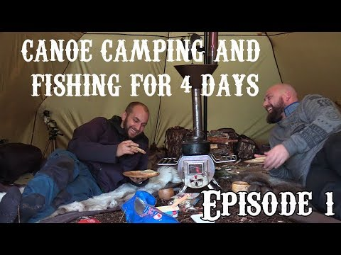 Canoe fishing and camping in a hot tent with Gstove for 4 days EPISODE 1