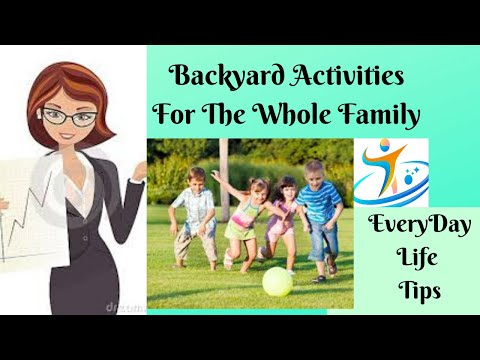 Backyard Activities For The Whole Family – Everyday Life Tips